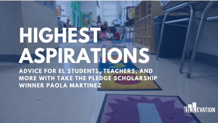 Advice for EL Students, Teachers, and More with Take the Pledge Scholarship Winner Paola Martinez