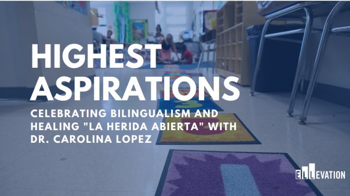 "Promoting Bilingualism While Healing ""La Herida Abierta"" with Dr. Carolina Lopez"