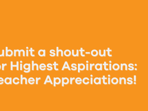 Submit Your Teacher Appreciation to Highest Aspirations