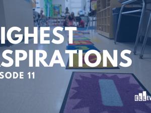 Highest Aspirations: Episode 11
