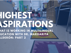 What is Working in Multilingual Education with Dr. Margarita Calderón: Part 2