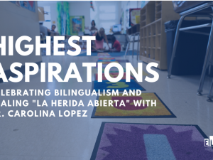 "Promoting Bilingualism While Healing ""La Herida Abierta"" with Dr. Carolina Lopez"