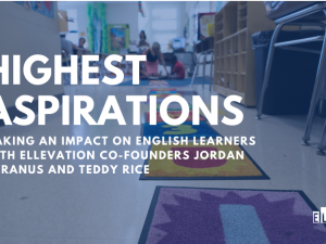 Making an Impact on English Learners with Ellevation Co-founders Jordan Meranus and Teddy Rice
