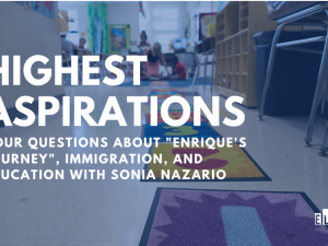 "Your Questions About ""Enrique's Journey"", Immigration, and Education with Sonia Nazario"