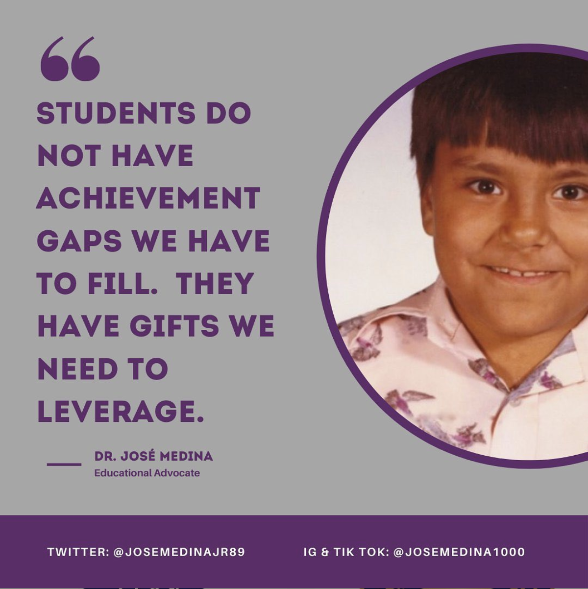 Quote graphic that says: Students do not have achievement gaps we have to fill. They have gifts we need to leverage. Dr. Jose Medina.